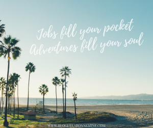 Jobs fill your pocket. Adventures fill your soul